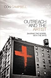 Outreach And The Artist: Sharing The Gospel With The Arts by Con Campbell (May 6 2013)