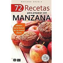 72 RECETAS PARA PREPARAR CON MANZANA: Ideales para incluir en tu menú diario (Colección Cocina Fácil & Práctica nº 10)