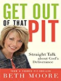 Get Out of That Pit, Beth Moore, 1594153000