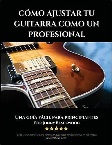 Como Ajustar Tu Guitarra Como Un Profesional: Una Guía Fácil Para ...