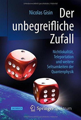 Der unbegreifliche Zufall: Nichtlokalität, Teleportation und weitere Seltsamkeiten der Quantenphysik