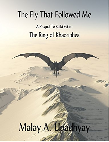 The Fly That Followed Me: A Prequel to Kalki Evian: The Ring of Khaoriphea by [Upadhyay, Malay A.]