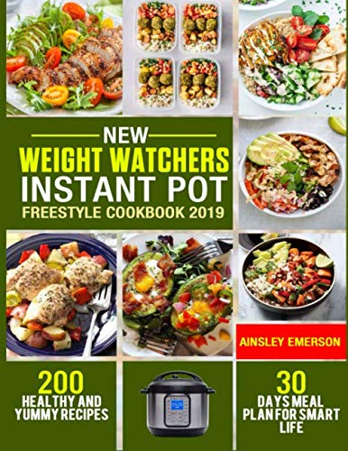 New  Weight Watchers Instant Pot Freestyle Cookbook 2019: 200 Healthy and Yummy Recipes & 30 Days Meal Plan for Smart Life