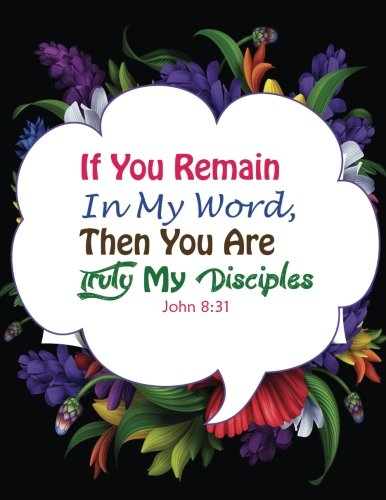 Download John 8:31 If You Remain In My Word,Then You Are Truly My Disciples: Bible Verse Quote Cover Composition Large Christian Gift Journal Notebook To ... Paperback (Ruled Large Journals) (Volume 37) ebook