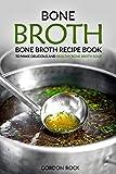 Bone Broth: Bone Broth Recipe Book to Make Delicious and Healthy Bone Broth Soup