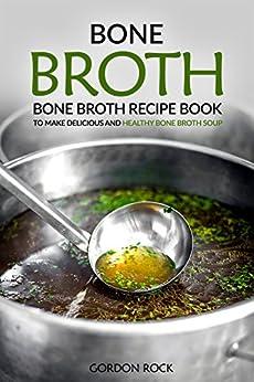 Bone Broth Recipe Delicious Healthy ebook