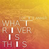 What River is This by Lotte Anker