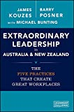 EXTRAORDINARY LEADERSHIP IN AUSTRALIA AND NEW ZEALAND: THE FIVE PRACTICES THAT CREATE GREAT WORKPLACES