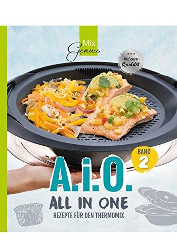 A. i. O. - ALL IN ONE Band 2: Rezepte für den Thermomix Taschenbuch – 4. Juli 2018 Corinna Wild C. T. Wild Verlag 396181015X Allg. Kochbücher