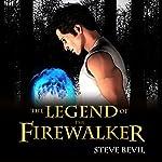 The Legend of the Firewalker, Book 1 | Steve Bevil