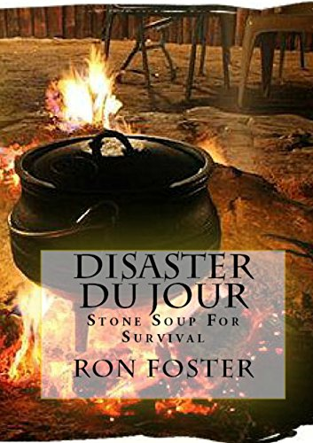 Disaster Du Jour: Stone Soup For Survival (Grid Down Prepper Up Book 3) by [Foster, Ron]