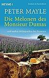 Die Melonen des Monsieur Dumas: und andere Höhepunkte der Provence