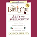 The Bible Cure for ADD and Hyperactivity: The Latest Findings for Your Health Today | Don Colbert
