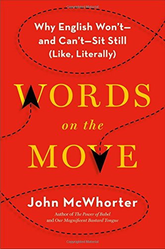 Words on the Move: Why English Won't - and Can't - Sit Still (Like, Literally) [John McWhorter] (Tapa Dura)