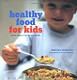 Healthy Food for Kids, Rachael Anne Hill, 1841728144