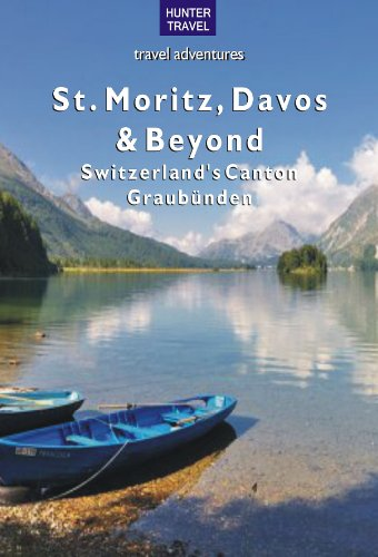 St. Moritz, Davos & Beyond: Switzerland's Canton Graubünden (Travel Adventures)