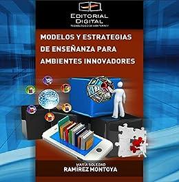 Modelos y estrategias de enseñanzas para ambientes innovadores de [Montoya, María Soledad Ramírez]