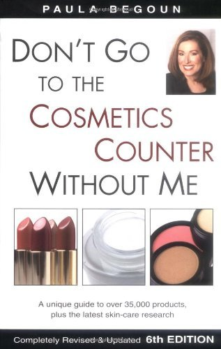Don't Go to the Cosmetics Counter Without Me by Paula Begoun (2003-01-02)