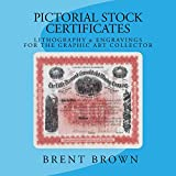Pictorial Stock Certificates: Lithography & Engravings For The Graphic Art Collector offers