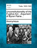 Unconstitutionality of the Fugitive Act... Argument of Byron Paine..., Anonymous, 127470958X