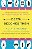 img - for Death Becomes Them: Unearthing the Suicides of the Brilliant, the Famous, and the Notorious by Alix Strauss (2009-09-15) book / textbook / text book
