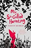 img - for My So-Called Haunting by Tamsyn Murray (2010-09-24) book / textbook / text book