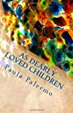 As Dearly Loved Children, Paula Palermo, 1494868822