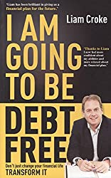 I Am Going To Be Debt Free: Don't Just Change Your Financial Life, Transform It