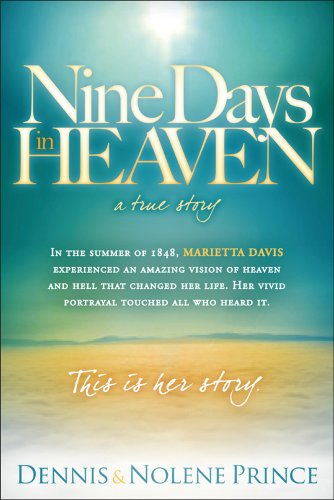 Nine Days in Heaven, A True Story: In the Summer of 1848, Marietta Davis Experienced an Amazing Vision of Heaven and Hel