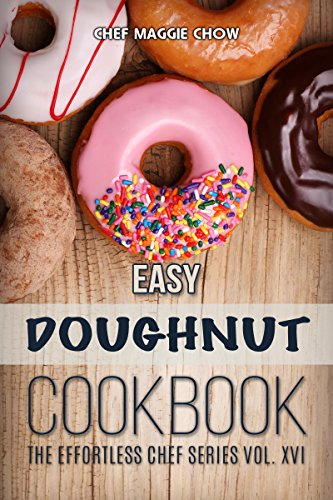 Easy Doughnut Cookbook (Donut Cookbook, Donut Recipes, Doughnut Recipes, Doughnut Cookbook, Homemade Doughnuts, Baked Doughnuts, Baked Donuts 1) by [Chow, Chef Maggie]