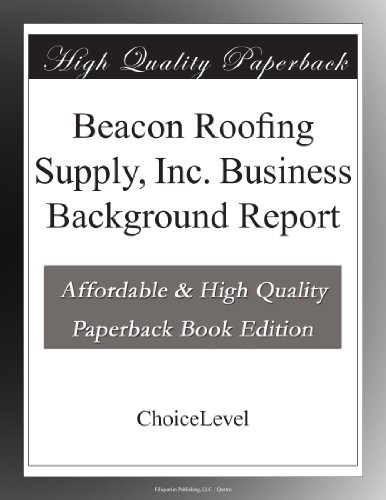Beacon Roofing Supply  Inc  Business Background Report