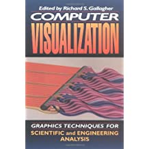 Computer Visualization: Graphics Techniques for Engineering and Scientific Analysis