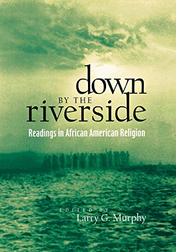 Down by the Riverside: Readings in African American Religion (Religion, Race, and Ethnicity)