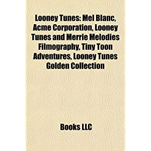 Looney Tunes: Mel Blanc, Acme Corporation, Looney Tunes and Merrie Melodies filmography, Tiny Toon Adventures, Looney Tunes Golden Collection Source: Wikipedia