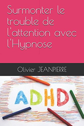 Surmonter le trouble de l'attention avec l'Hypnose (French Edition)