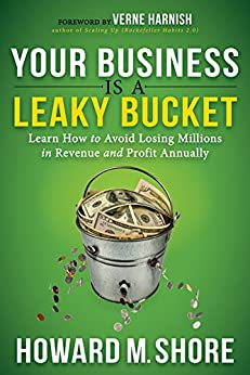 Your Business is a Leaky Bucket: Learn How to Avoid Losing Millions in Revenue and Profit Annually by [Shore, Howard]