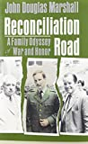 Reconciliation Road : A Family Odyssey of War and Honor, Marshall, John D., 081560274X