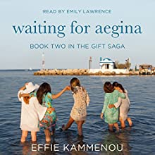 Waiting for Aegina: The Gift Saga, Book 2 Audiobook by Effie Kammenou Narrated by Emily Lawrence