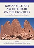 img - for Roman Military Architecture on the Frontiers: Armies and Their Architecture in Late Antiquity book / textbook / text book