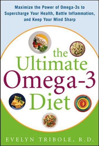 The Ultimate Omega-3 Diet: Maximize the Power of Omega-3s to Supercharge Your Health, Battle Inflammation, and Keep Your Mind Sharp