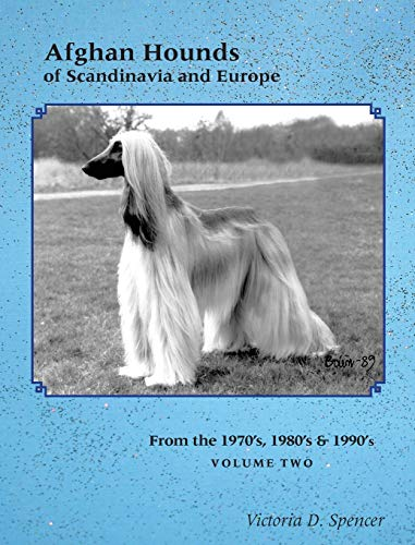 Afghan Hounds of Scandinavia and Europe: from the 1970's, 80's and 90's por Victoria D Spencer