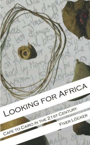 Looking for Africa: Cape to Cairo in the 21st Century