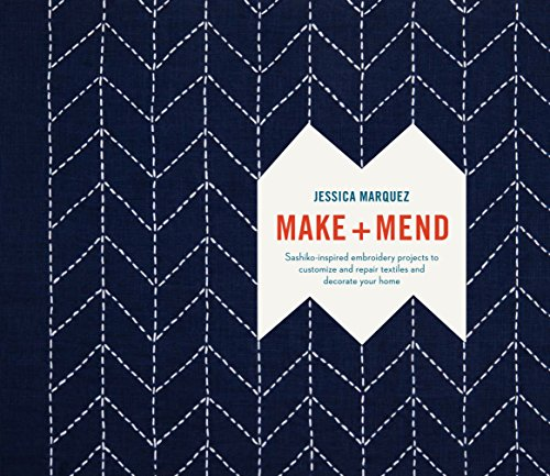 Make and Mend: Sashiko-Inspired Embroidery Projects to Customize and Repair Textiles and Decorate Your Home ()