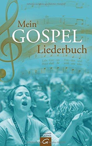 Mein Gospel-Liederbuch: Gospel-, Praise- und Worship-Songs für Gospelchor, Gemeinde und zu Hause