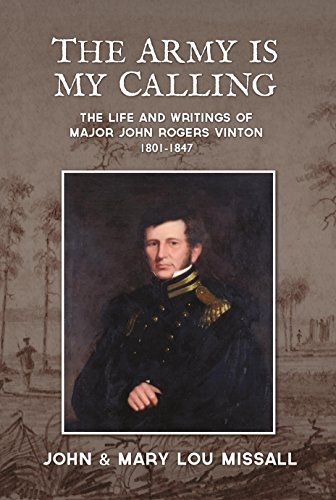 The Army Is My Calling: The Life and Writings of Major John Rogers Vinton 1801-1847 ()