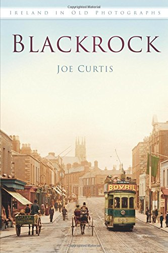 Read Online Blackrock In Old Photographs (Britain in Old Photographs) PDF
