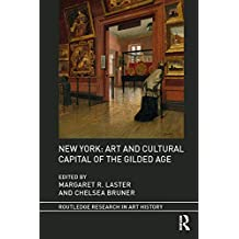 New York: Art and Cultural Capital of the Gilded Age (Routledge Research in Art History)