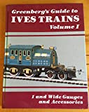 001: Greenberg's Guide to Ives Trains (1901-1932) ,Volume I: 1 and Wide Gauges and Accessories