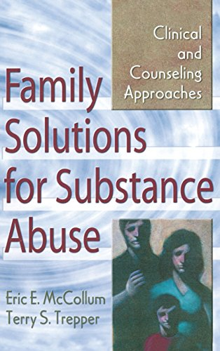 Family Solutions for Substance Abuse: Clinical and Counseling Approaches (Haworth Marriage and the Family)