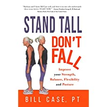 Stand Tall, Don't Fall: Improve Your Posture, Balance and Strength